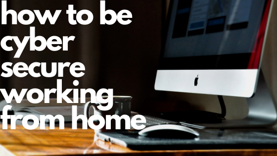 how to be cyber secure working from home