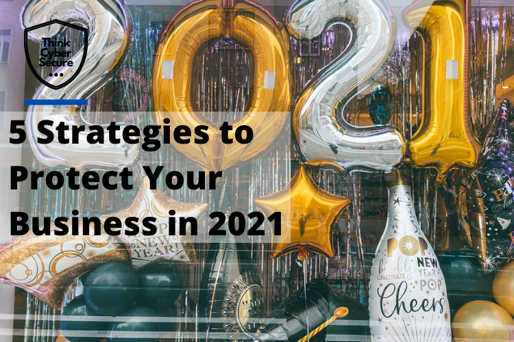5 Strategies to Protect Your Business in 2021